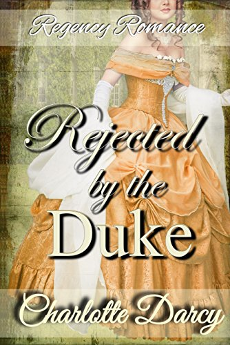 Regency Romance: Rejected by the Duke