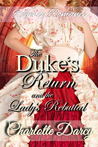 Regency Romance: The Duke's Return and the Lady's Rebuttal