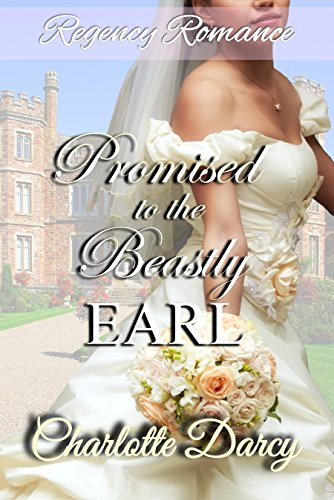Regency Romance: Promised to the Beastly Earl