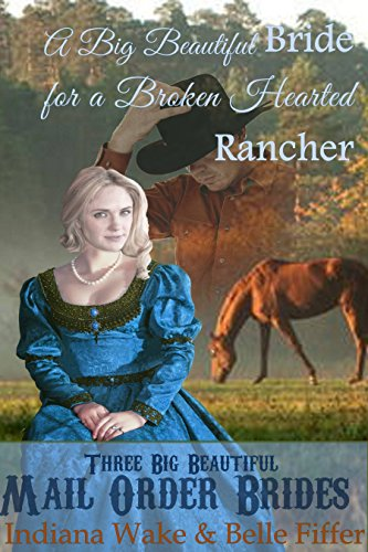 A Big Beautiful Bride for a Broken Hearted Rancher