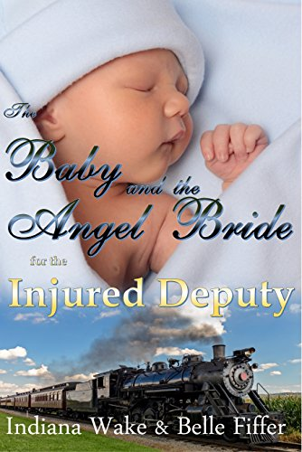 The Baby and the Angel Bride for the Injured Deputy