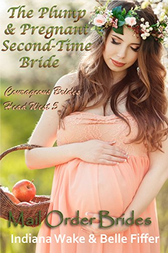 The Plump and Pregnant Second Time Bride