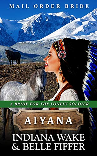 A Bride for the Lonely Soldier: Aiyana
